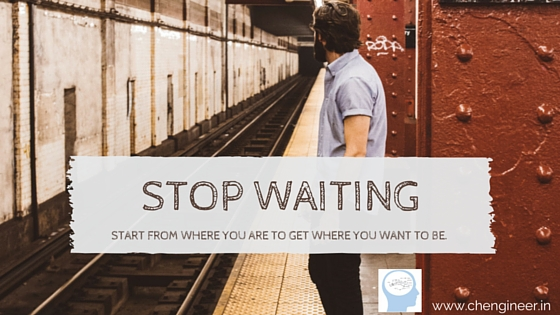 Stop waiting and start from where you are to get where you want to be